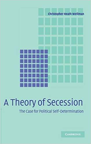 A Theory of Secession: The Case for Political Self-Determination