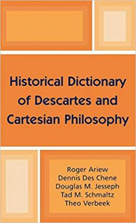 Historical Dictionary of Decartes and Cartesian Philosophy