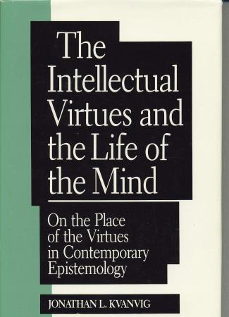 The Intellectual Virtues and the Life of the Mind: On the Place of the Virtues in Epistemology